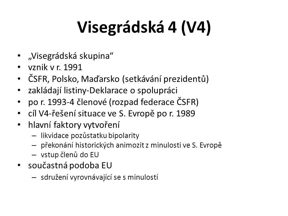 """Visegrádská 4 (V4) """"Visegrádská skupina"""" vznik v r. 1991 ČSFR, Polsko, Maďarsko (setkávání prezidentů) zakládají listiny-Deklarace o spolupráci po r."""