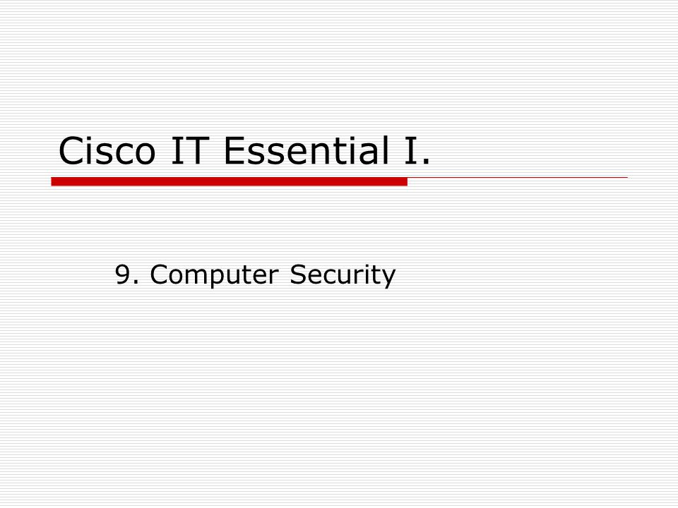 Cisco IT Essential I. 9. Computer Security