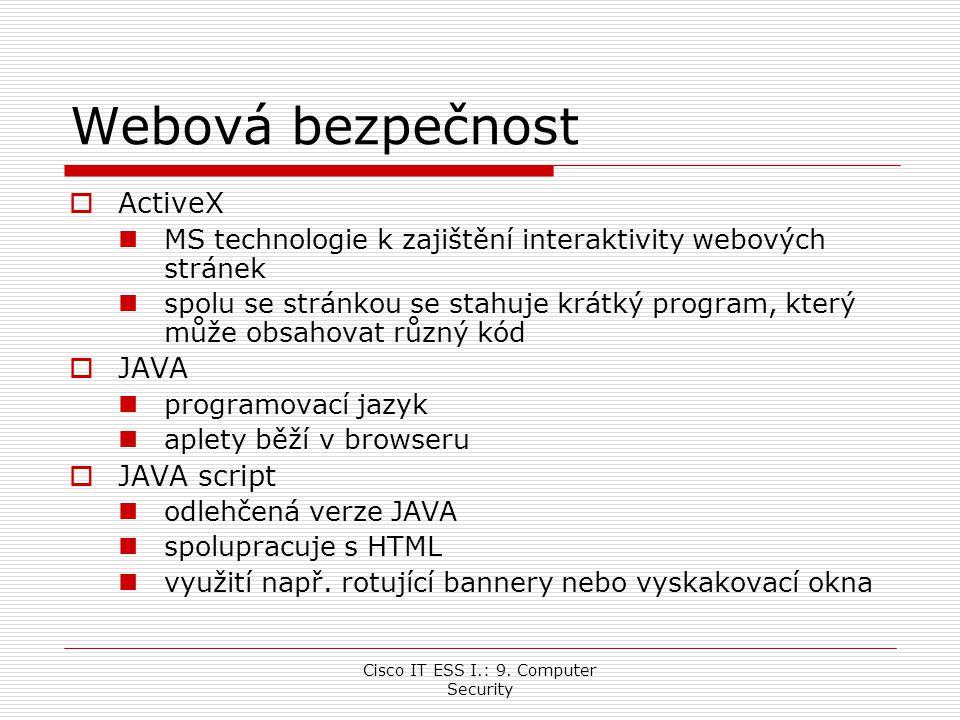Cisco IT ESS I.: 9. Computer Security Webová bezpečnost  ActiveX MS technologie k zajištění interaktivity webových stránek spolu se stránkou se stahu
