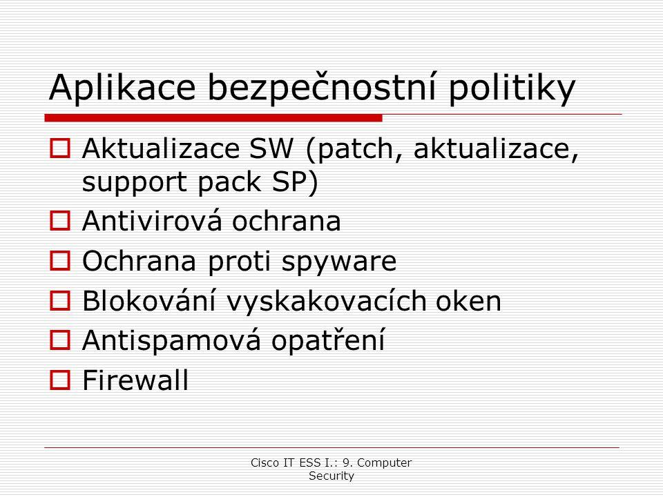 Cisco IT ESS I.: 9. Computer Security Aplikace bezpečnostní politiky  Aktualizace SW (patch, aktualizace, support pack SP)  Antivirová ochrana  Och