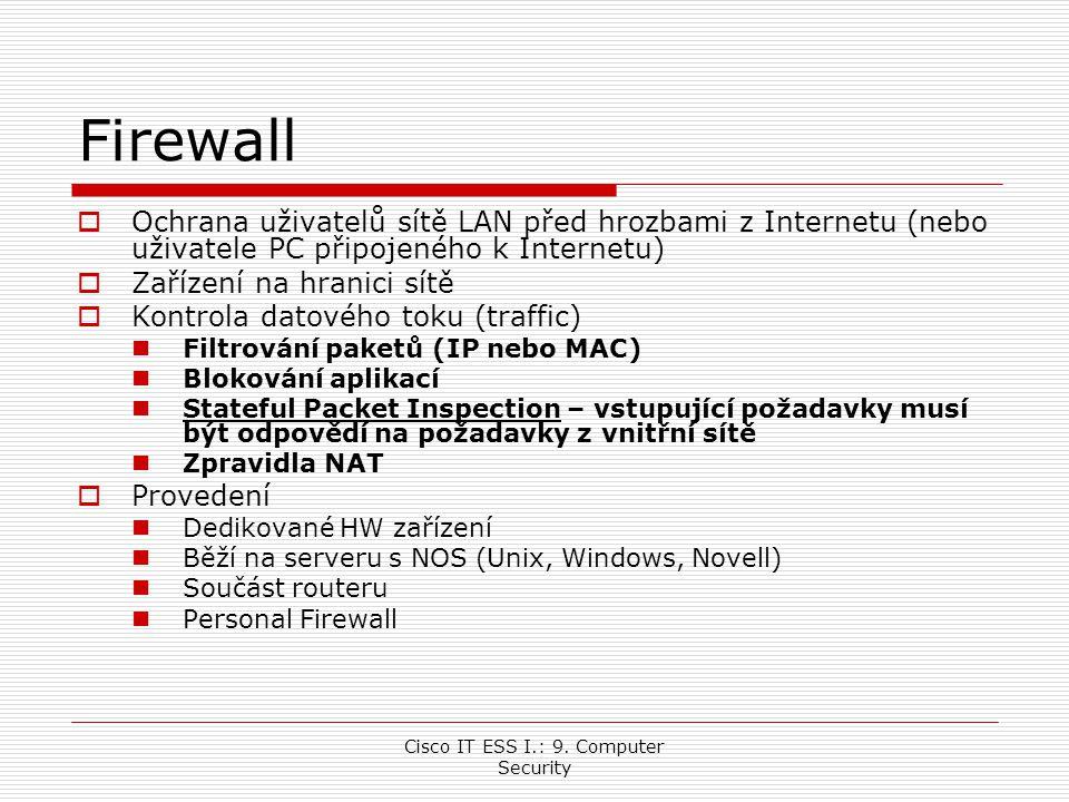 Cisco IT ESS I.: 9. Computer Security Firewall  Ochrana uživatelů sítě LAN před hrozbami z Internetu (nebo uživatele PC připojeného k Internetu)  Za