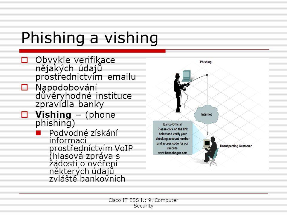Cisco IT ESS I.: 9. Computer Security Phishing a vishing  Obvykle verifikace nějakých údajů prostřednictvím emailu  Napodobování důvěryhodné institu