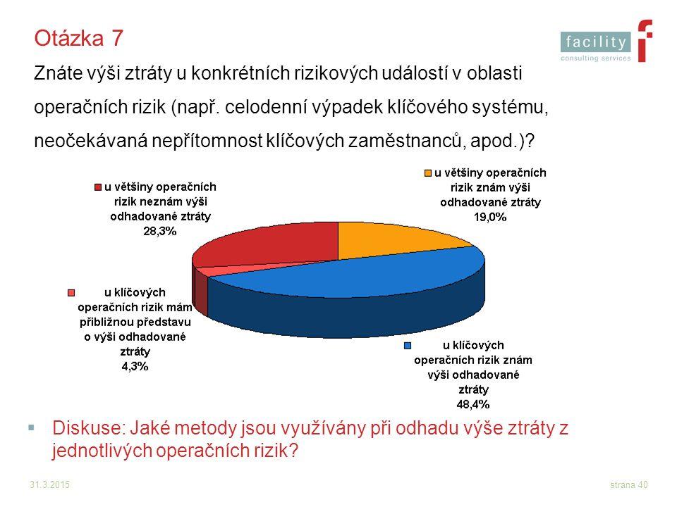 31.3.2015strana 40 Otázka 7 Znáte výši ztráty u konkrétních rizikových událostí v oblasti operačních rizik (např. celodenní výpadek klíčového systému,