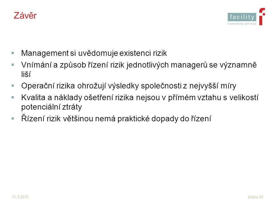 31.3.2015strana 46 Závěr  Management si uvědomuje existenci rizik  Vnímání a způsob řízení rizik jednotlivých managerů se významně liší  Operační r