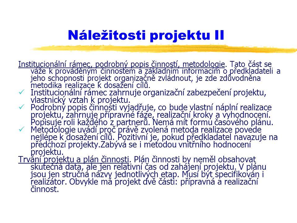 Náležitosti projektu II Institucionální rámec, podrobný popis činností, metodologie. Tato část se váže k prováděným činnostem a základním informacím o