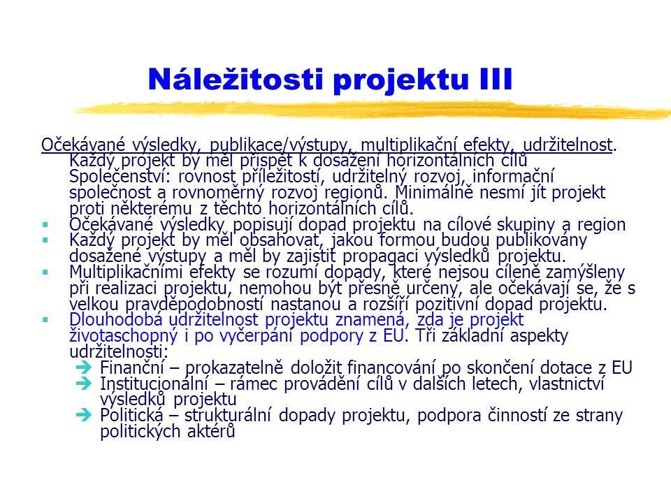 Náležitosti projektu III Očekávané výsledky, publikace/výstupy, multiplikační efekty, udržitelnost. Každý projekt by měl přispět k dosažení horizontál