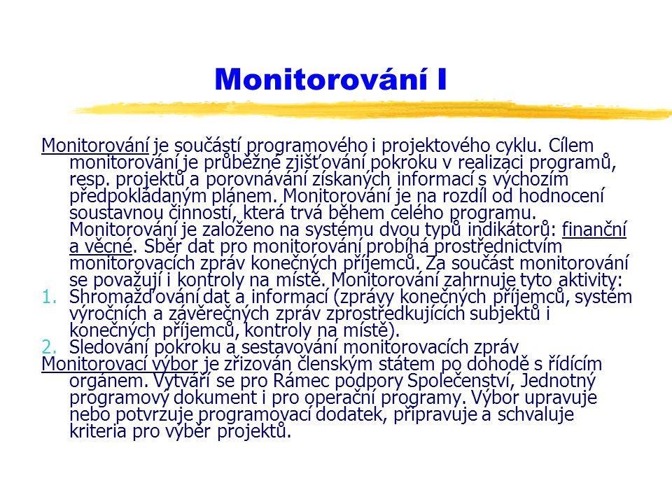 Monitorování I Monitorování je součástí programového i projektového cyklu. Cílem monitorování je průběžné zjišťování pokroku v realizaci programů, res