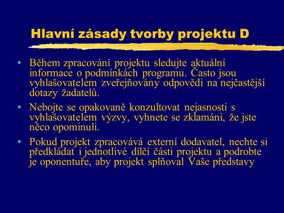 Hlavní zásady tvorby projektu D Během zpracování projektu sledujte aktuální informace o podmínkách programu. Často jsou vyhlašovatelem zveřejňovány od