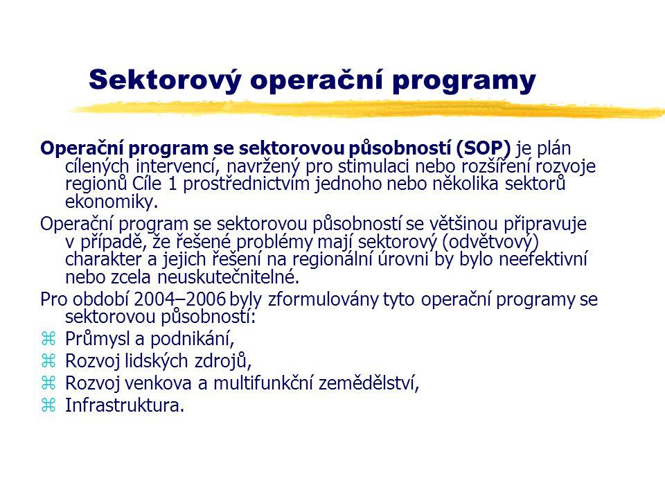Sektorový operační programy Operační program se sektorovou působností (SOP) je plán cílených intervencí, navržený pro stimulaci nebo rozšíření rozvoje