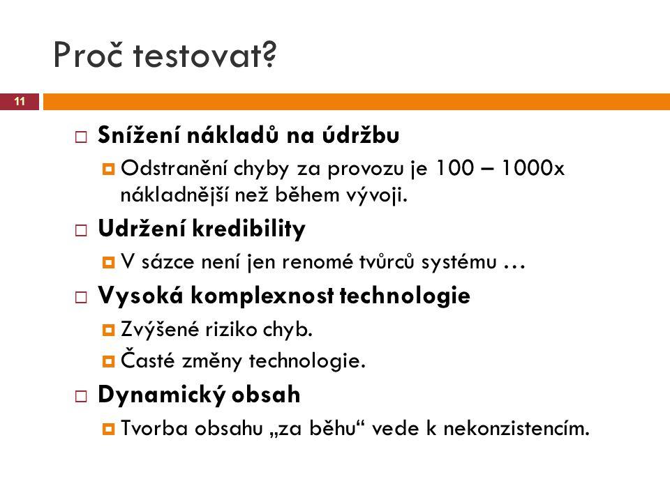 Proč testovat? 11  Snížení nákladů na údržbu  Odstranění chyby za provozu je 100 – 1000x nákladnější než během vývoji.  Udržení kredibility  V sáz