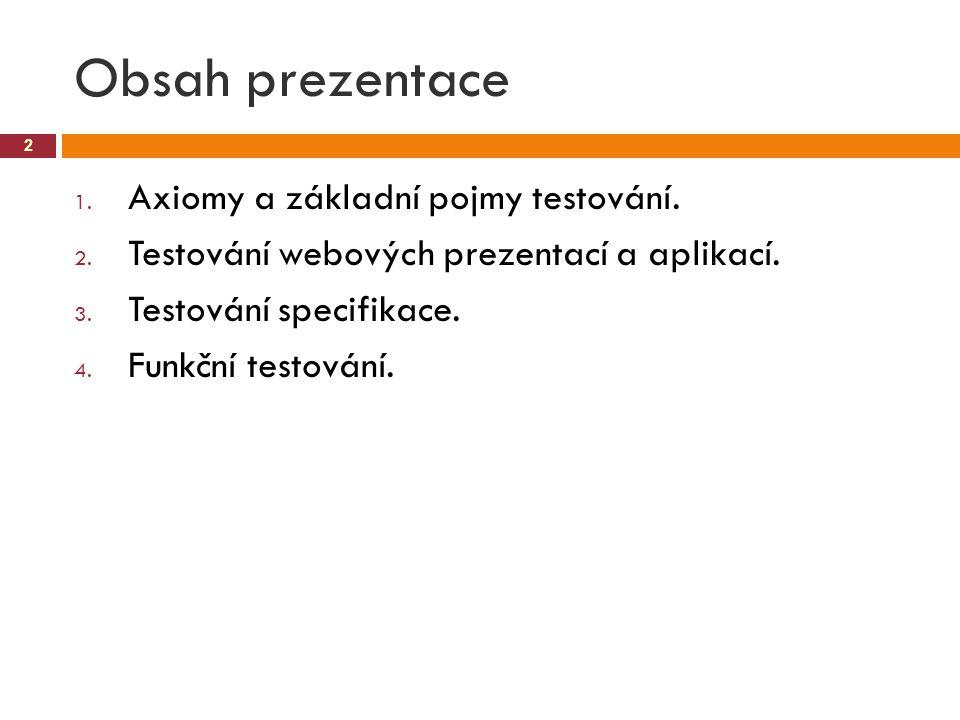 Obsah prezentace 2 1. Axiomy a základní pojmy testování. 2. Testování webových prezentací a aplikací. 3. Testování specifikace. 4. Funkční testování.