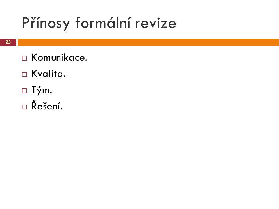 Přínosy formální revize 23  Komunikace.  Kvalita.  Tým.  Řešení.