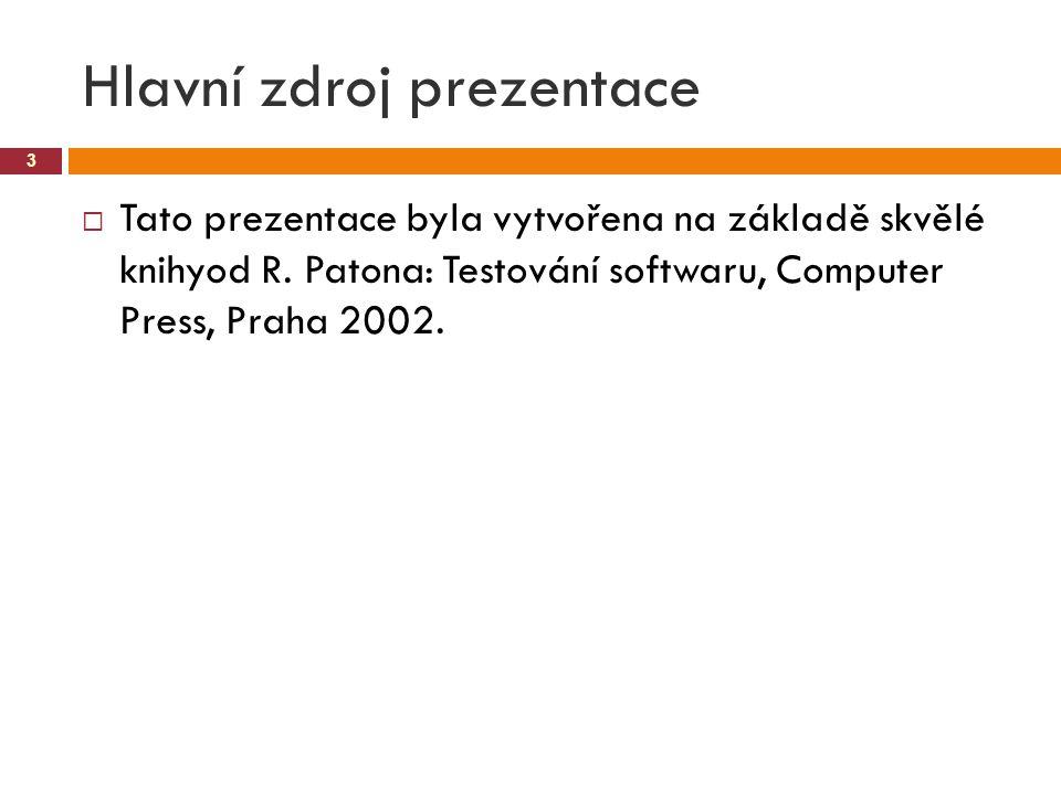 Hlavní zdroj prezentace 3  Tato prezentace byla vytvořena na základě skvělé knihyod R. Patona: Testování softwaru, Computer Press, Praha 2002.