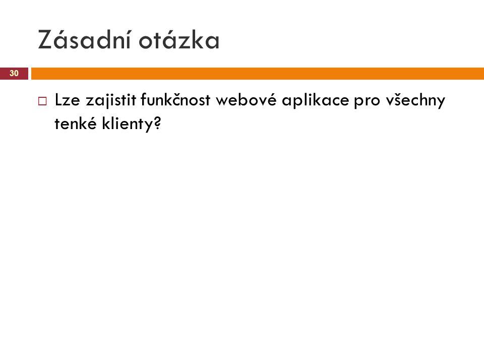 Zásadní otázka 30  Lze zajistit funkčnost webové aplikace pro všechny tenké klienty?