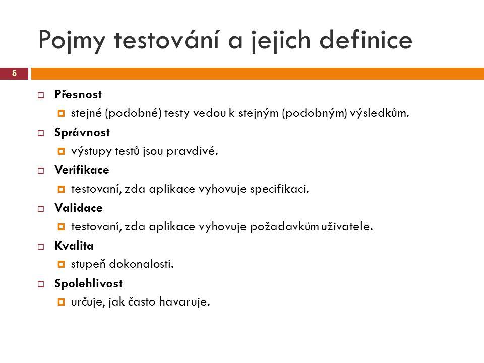Pojmy testování a jejich definice 5  Přesnost  stejné (podobné) testy vedou k stejným (podobným) výsledkům.  Správnost  výstupy testů jsou pravdiv