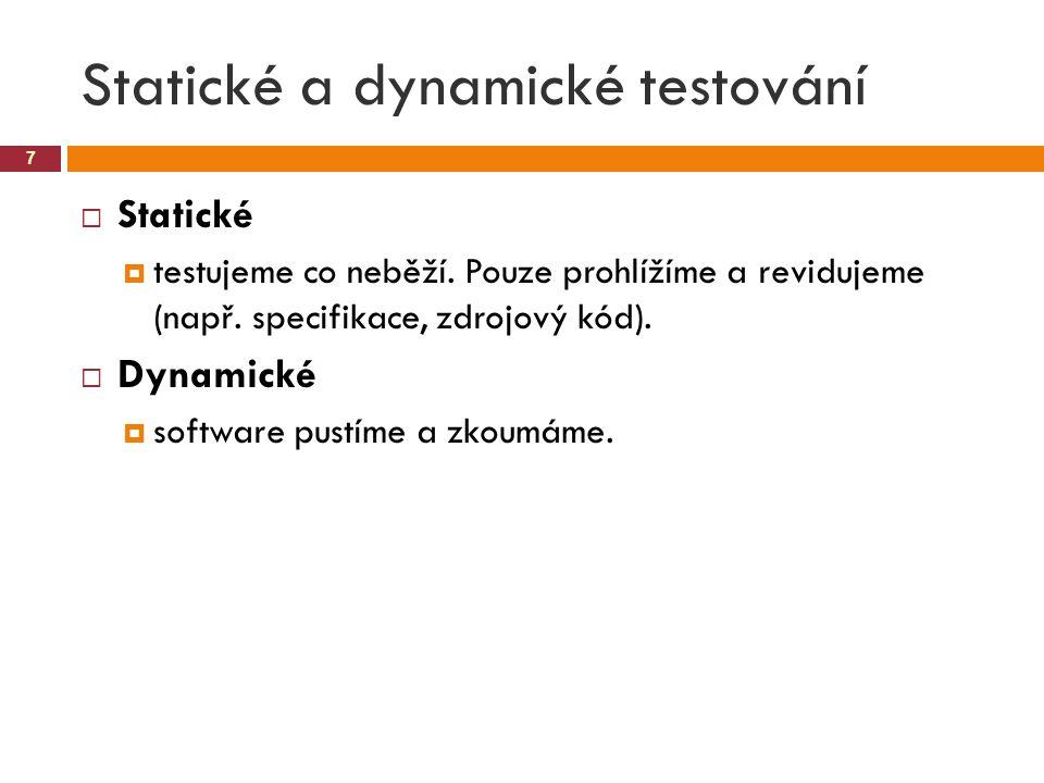 Statické a dynamické testování 7  Statické  testujeme co neběží. Pouze prohlížíme a revidujeme (např. specifikace, zdrojový kód).  Dynamické  soft