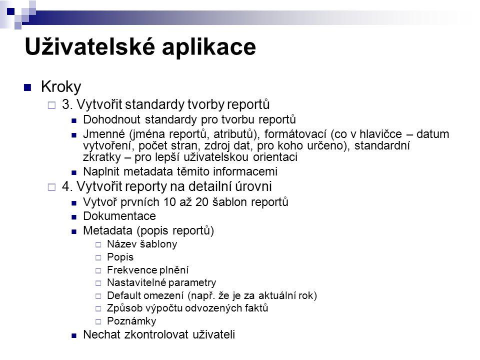 Uživatelské aplikace Kroky  3. Vytvořit standardy tvorby reportů Dohodnout standardy pro tvorbu reportů Jmenné (jména reportů, atributů), formátovací
