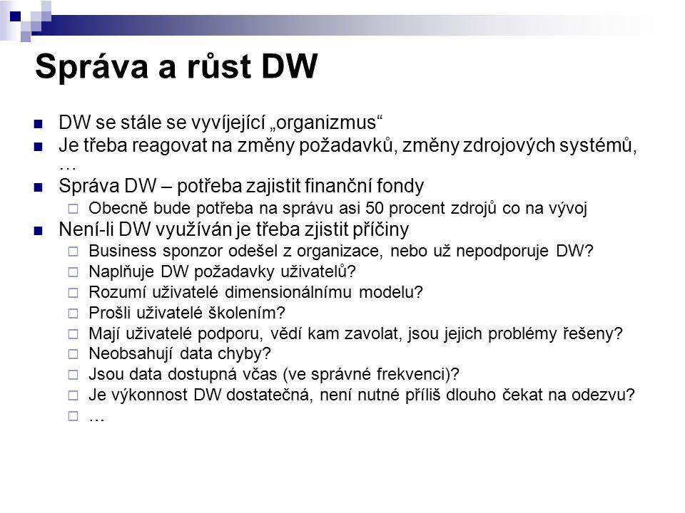 """DW se stále se vyvíjející """"organizmus"""" Je třeba reagovat na změny požadavků, změny zdrojových systémů, … Správa DW – potřeba zajistit finanční fondy """
