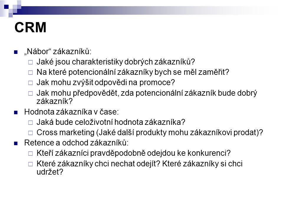 """CRM """"Nábor"""" zákazníků:  Jaké jsou charakteristiky dobrých zákazníků?  Na které potencionální zákazníky bych se měl zaměřit?  Jak mohu zvýšit odpově"""