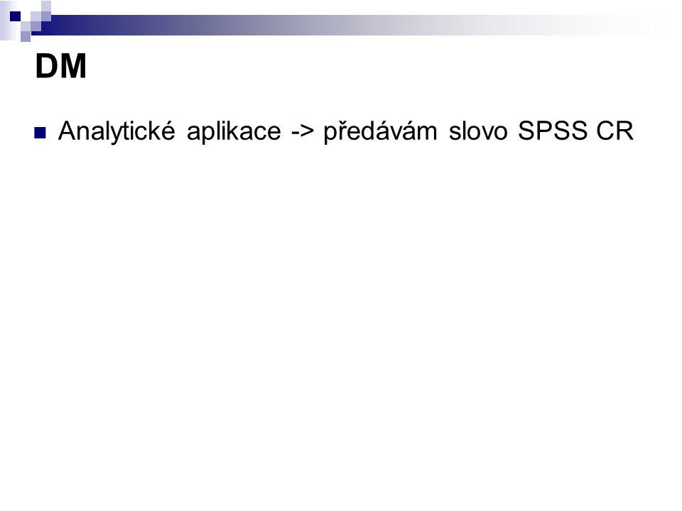 DM Analytické aplikace -> předávám slovo SPSS CR