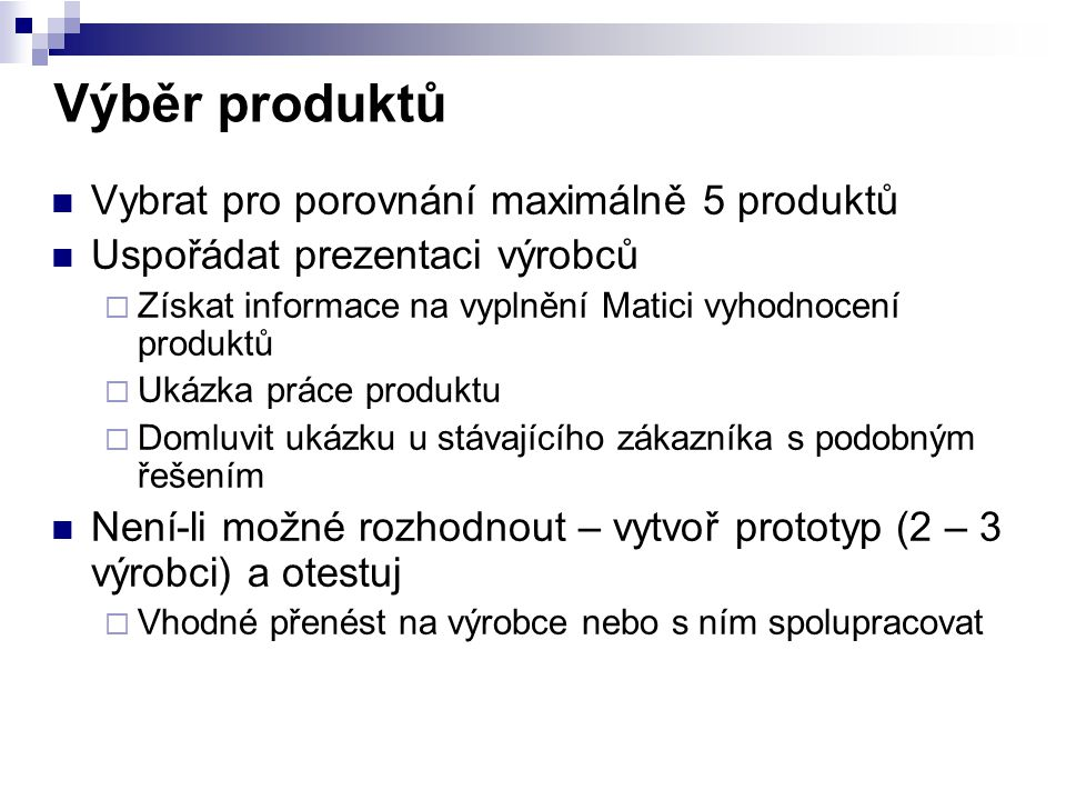 Výběr produktů Vybrat pro porovnání maximálně 5 produktů Uspořádat prezentaci výrobců  Získat informace na vyplnění Matici vyhodnocení produktů  Uká