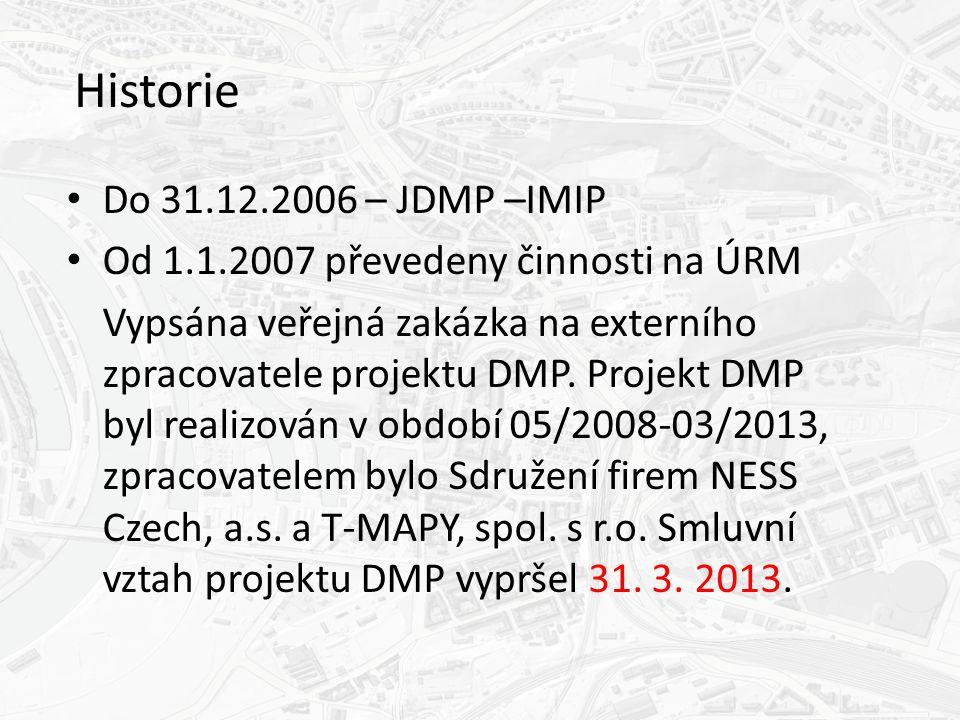 Historie Do 31.12.2006 – JDMP –IMIP Od 1.1.2007 převedeny činnosti na ÚRM Vypsána veřejná zakázka na externího zpracovatele projektu DMP.