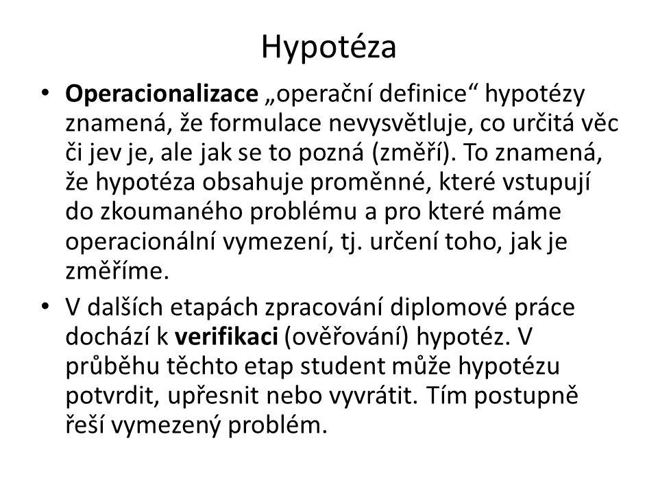 """Hypotéza Operacionalizace """"operační definice"""" hypotézy znamená, že formulace nevysvětluje, co určitá věc či jev je, ale jak se to pozná (změří). To zn"""