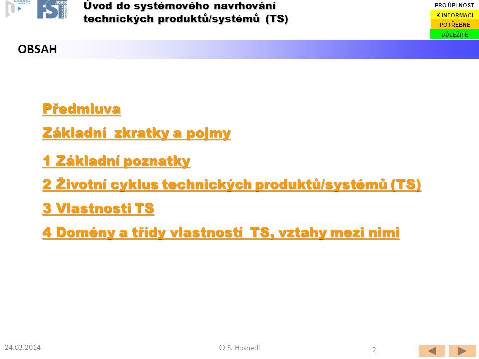 Předmluva Základní zkratky a pojmy Základní zkratky a pojmy 1 Základní poznatky 1 Základní poznatky 2 Životní cyklus technických produktů/systémů (TS)
