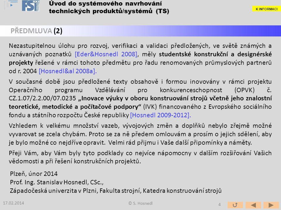 Nezastupitelnou úlohu pro rozvoj, verifikaci a validaci předložených, ve světě známých a uznávaných poznatků [Eder&Hosnedl 2008], měly studentské kons