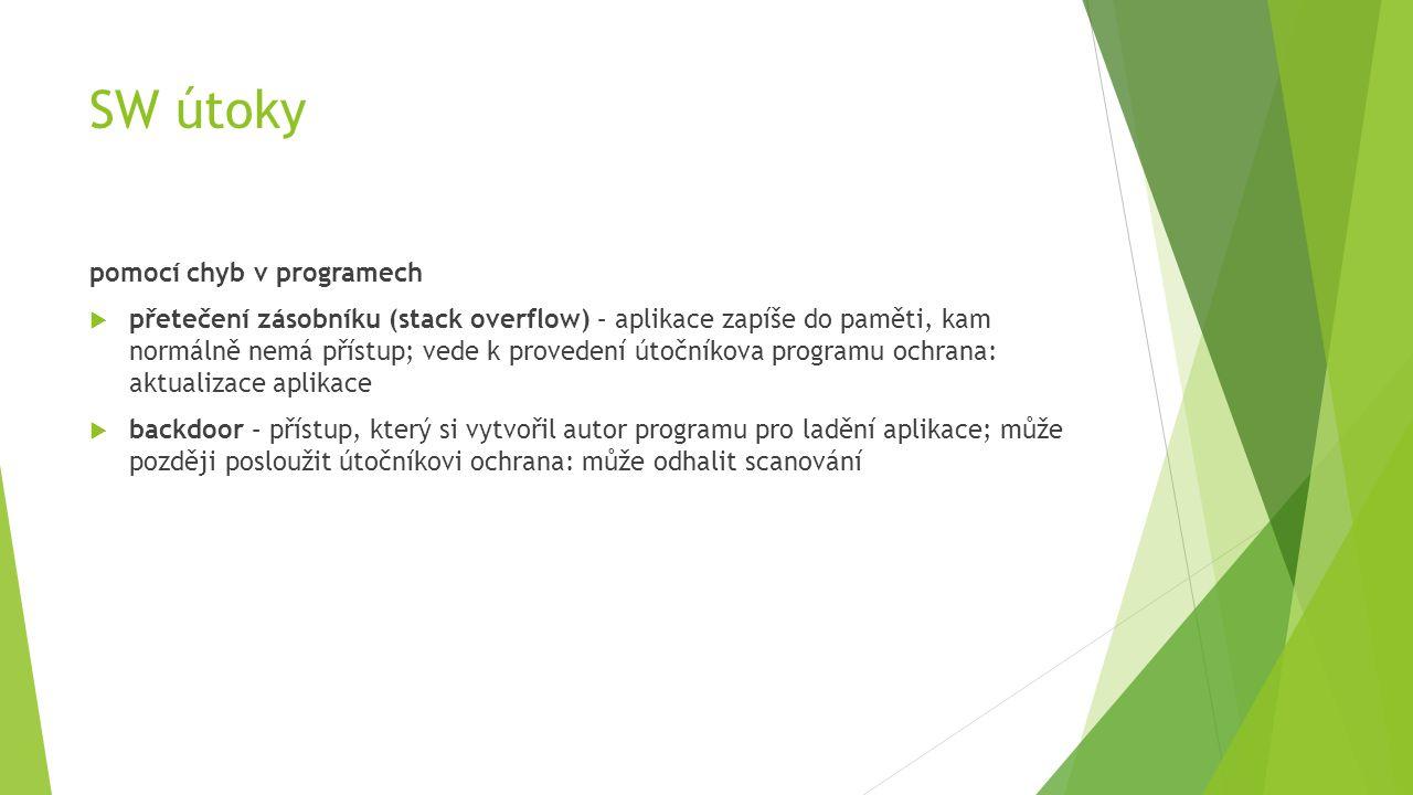 SW útoky pomocí chyb v programech  přetečení zásobníku (stack overflow) – aplikace zapíše do paměti, kam normálně nemá přístup; vede k provedení útočníkova programu ochrana: aktualizace aplikace  backdoor – přístup, který si vytvořil autor programu pro ladění aplikace; může později posloužit útočníkovi ochrana: může odhalit scanování
