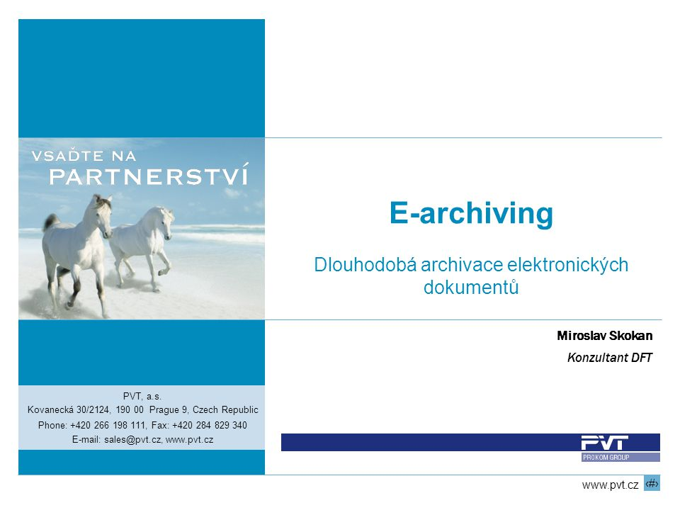 1 www.pvt.cz E-archiving Dlouhodobá archivace elektronických dokumentů PVT, a.s. Kovanecká 30/2124, 190 00 Prague 9, Czech Republic Phone: +420 266 19