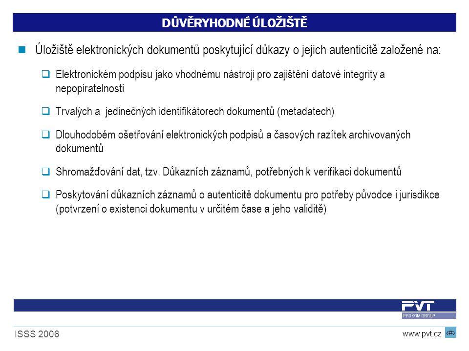 13 www.pvt.cz ISSS 2006 DŮVĚRYHODNÉ ÚLOŽIŠTĚ Úložiště elektronických dokumentů poskytující důkazy o jejich autenticitě založené na:  Elektronickém po