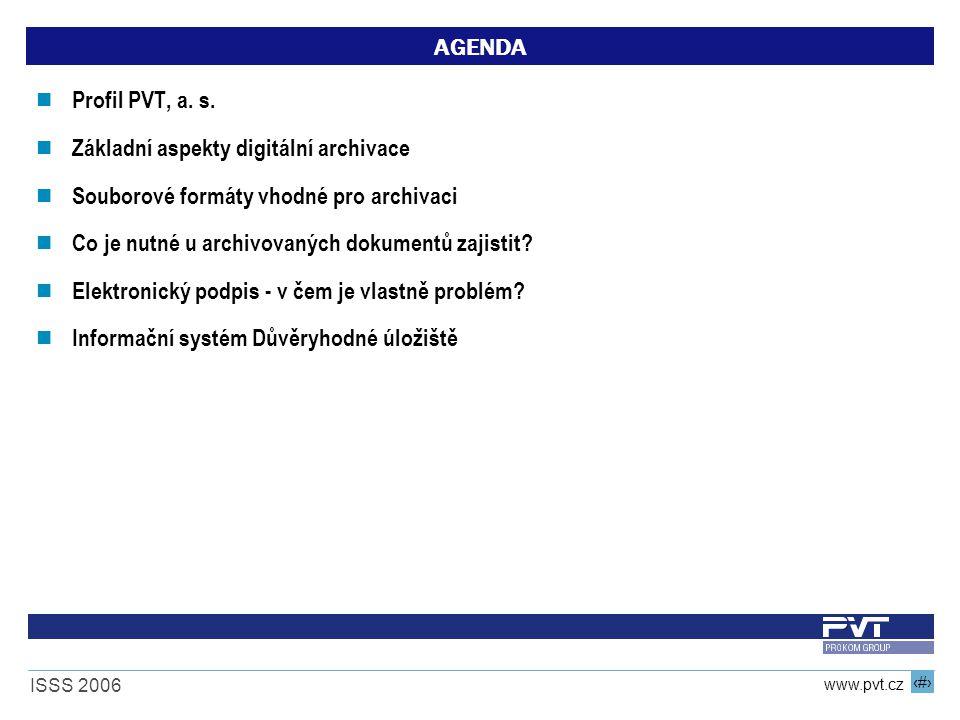 2 www.pvt.cz ISSS 2006 AGENDA Profil PVT, a. s. Základní aspekty digitální archivace Souborové formáty vhodné pro archivaci Co je nutné u archivovanýc