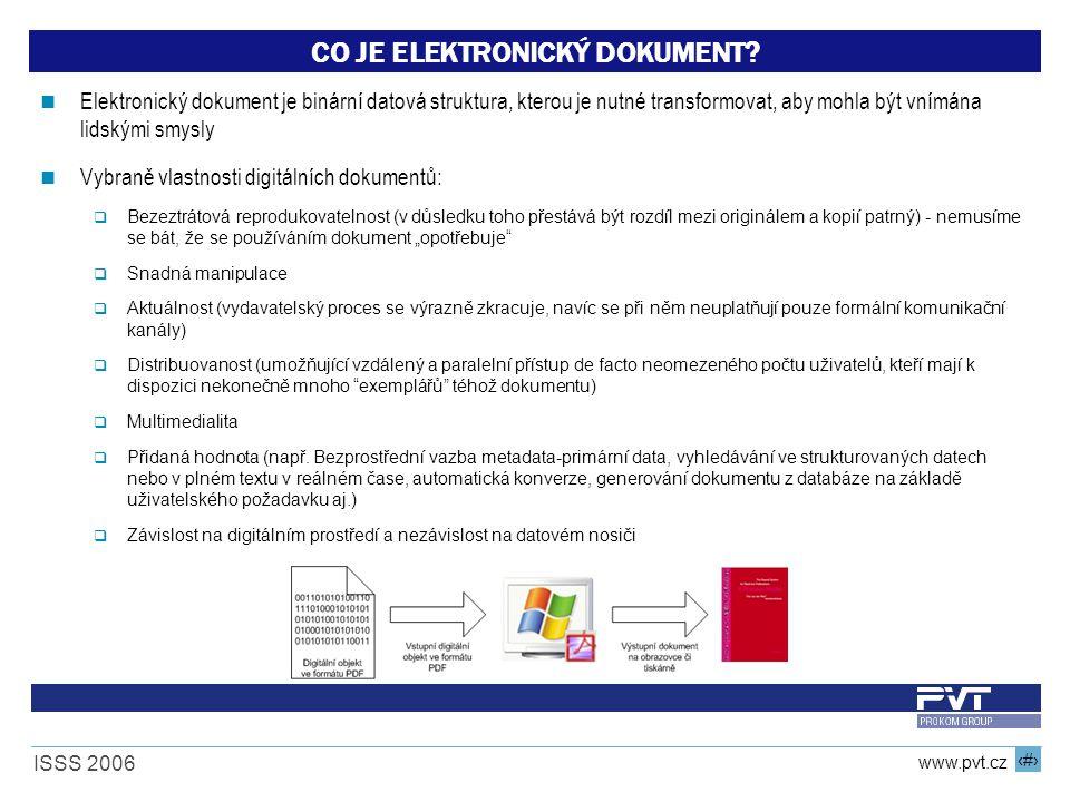 7 www.pvt.cz ISSS 2006 CO JE ELEKTRONICKÝ DOKUMENT? Elektronický dokument je binární datová struktura, kterou je nutné transformovat, aby mohla být vn