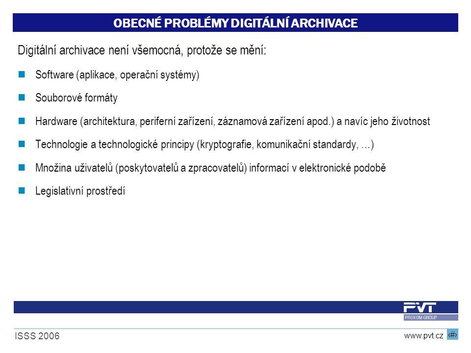 8 www.pvt.cz ISSS 2006 OBECNÉ PROBLÉMY DIGITÁLNÍ ARCHIVACE Digitální archivace není všemocná, protože se mění: Software (aplikace, operační systémy) S