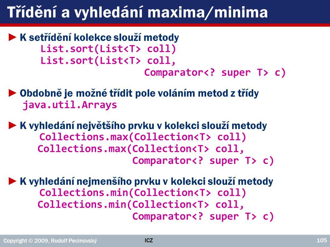 ICZ Copyright © 2009, Rudolf Pecinovský 105 Třídění a vyhledání maxima/minima ►K setřídění kolekce slouží metody List.sort(List coll) List.sort(List c