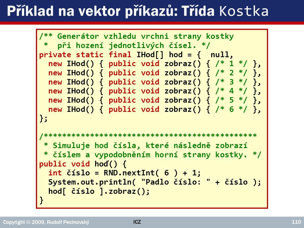 ICZ Copyright © 2009, Rudolf Pecinovský 110 Příklad na vektor příkazů: Třída Kostka /** Generátor vzhledu vrchni strany kostky * při hození jednotlivý