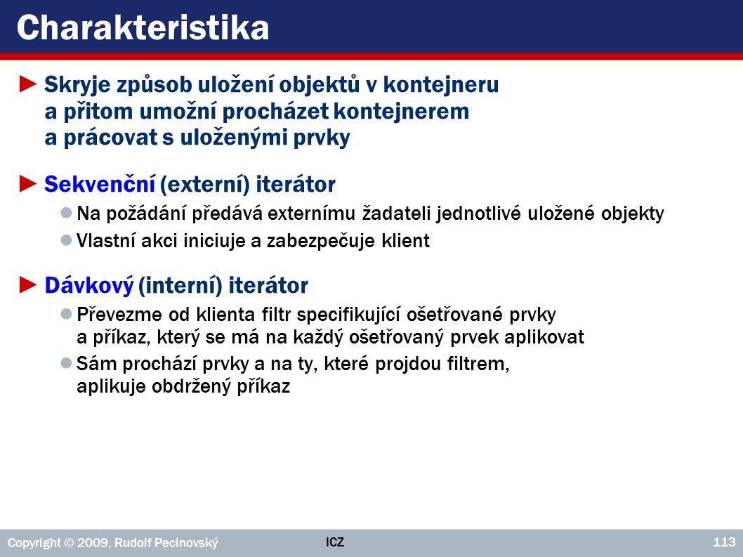 ICZ Copyright © 2009, Rudolf Pecinovský 113 Charakteristika ►Skryje způsob uložení objektů v kontejneru a přitom umožní procházet kontejnerem a prácov