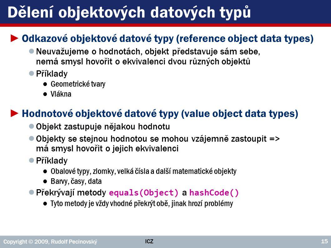ICZ Copyright © 2009, Rudolf Pecinovský 15 Dělení objektových datových typů ►Odkazové objektové datové typy (reference object data types) ● Neuvažujem