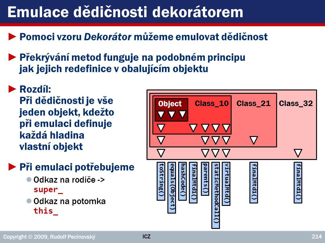 Emulace dědičnosti dekorátorem ►Pomoci vzoru Dekorátor můžeme emulovat dědičnost ►Překrývání metod funguje na podobném principu jak jejich redefinice