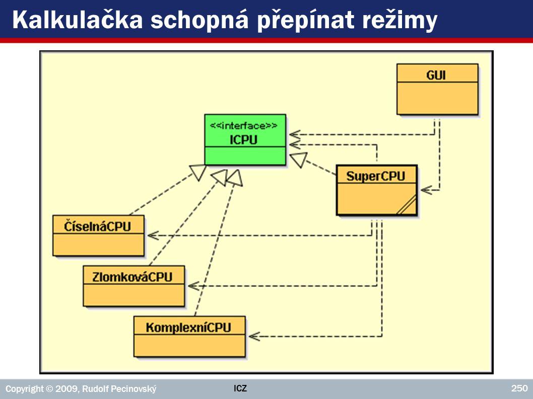 ICZ Copyright © 2009, Rudolf Pecinovský 250 Kalkulačka schopná přepínat režimy