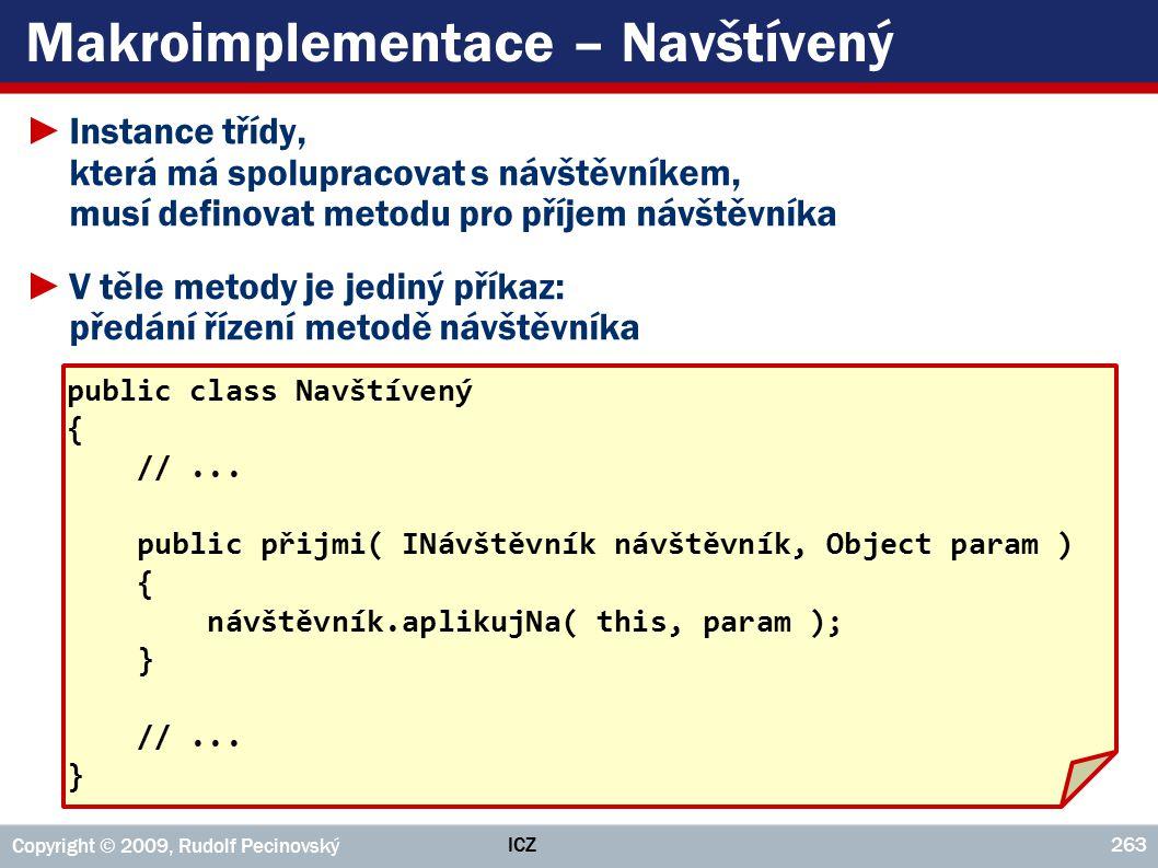 ICZ Copyright © 2009, Rudolf Pecinovský 263 Makroimplementace – Navštívený ►Instance třídy, která má spolupracovat s návštěvníkem, musí definovat meto