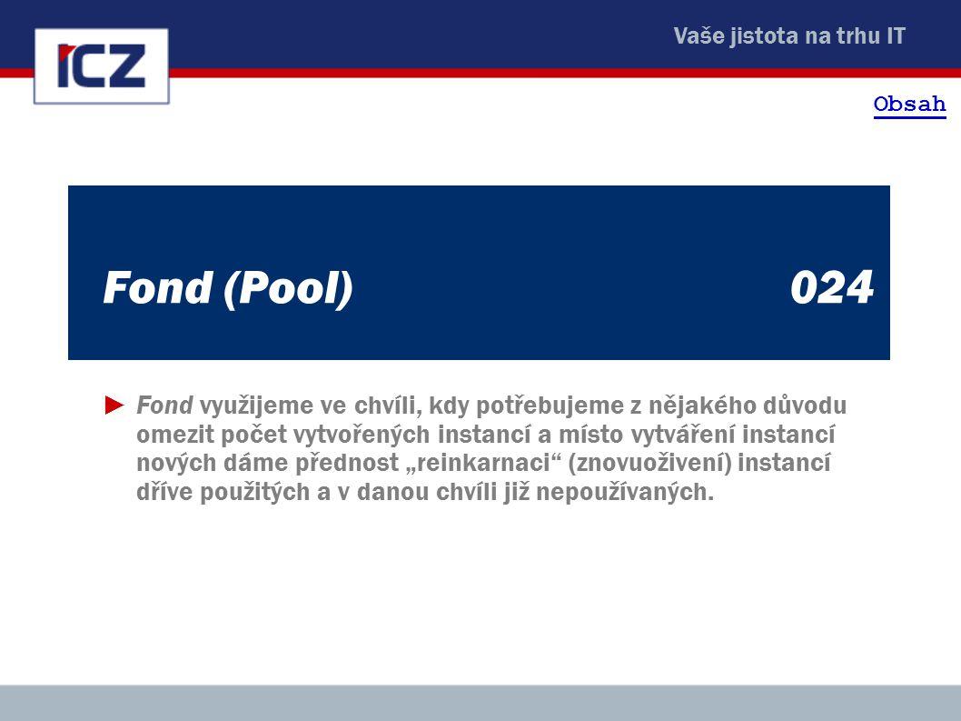 """Vaše jistota na trhu IT Fond (Pool)024 ►Fond využijeme ve chvíli, kdy potřebujeme z nějakého důvodu omezit počet vytvořených instancí a místo vytváření instancí nových dáme přednost """"reinkarnaci (znovuoživení) instancí dříve použitých a v danou chvíli již nepoužívaných."""
