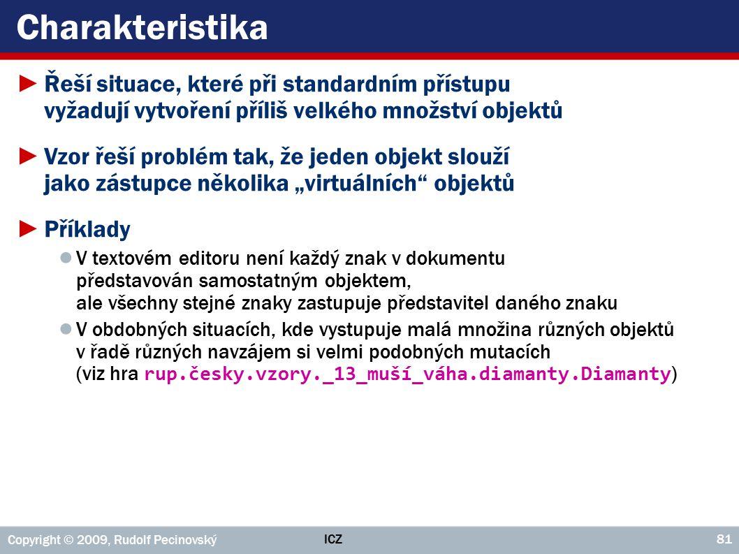 ICZ Copyright © 2009, Rudolf Pecinovský 81 Charakteristika ►Řeší situace, které při standardním přístupu vyžadují vytvoření příliš velkého množství ob