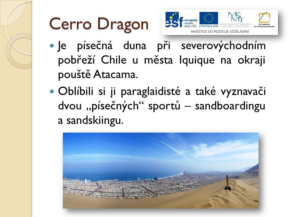 Cerro Dragon Je písečná duna při severovýchodním pobřeží Chile u města Iquique na okraji pouště Atacama. Oblíbili si ji paraglaidisté a také vyznavači