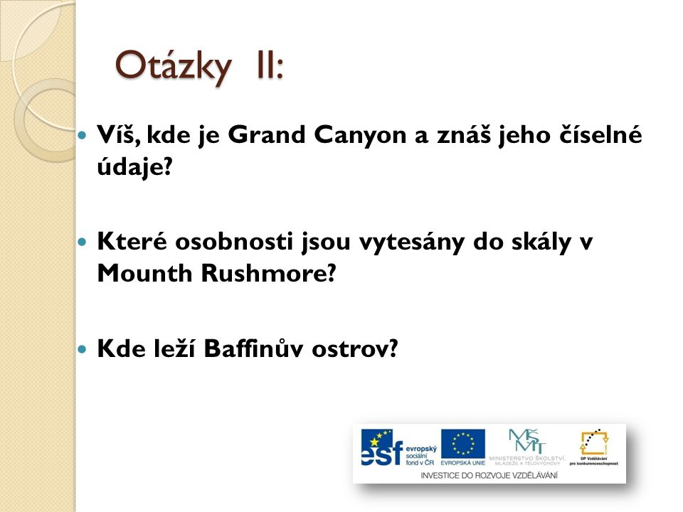 Otázky II: Víš, kde je Grand Canyon a znáš jeho číselné údaje? Které osobnosti jsou vytesány do skály v Mounth Rushmore? Kde leží Baffinův ostrov?