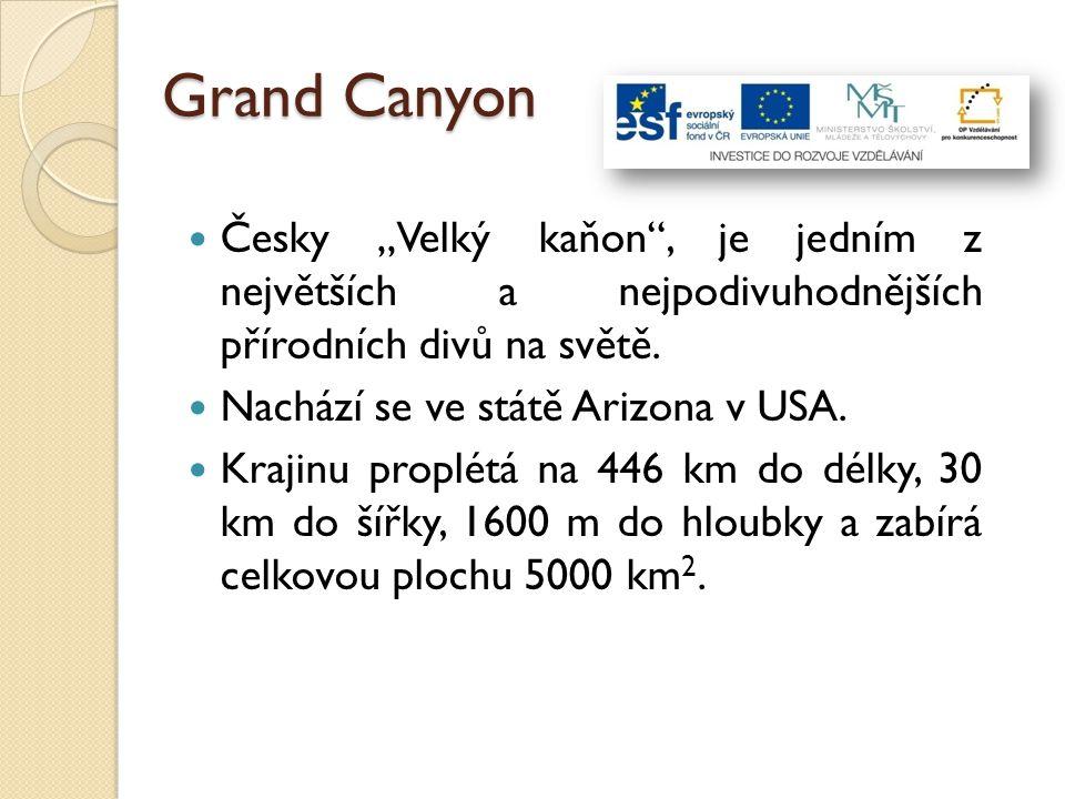 """Grand Canyon Česky """"Velký kaňon"""", je jedním z největších a nejpodivuhodnějších přírodních divů na světě. Nachází se ve státě Arizona v USA. Krajinu pr"""