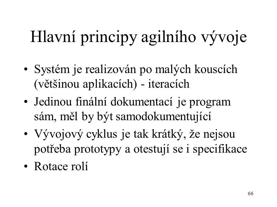 66 Hlavní principy agilního vývoje Systém je realizován po malých kouscích (většinou aplikacích) - iteracích Jedinou finální dokumentací je program sá