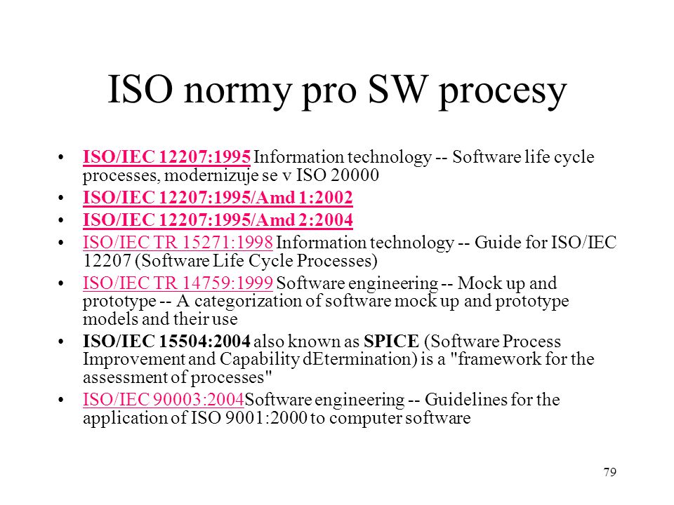 79 ISO normy pro SW procesy ISO/IEC 12207:1995 Information technology -- Software life cycle processes, modernizuje se v ISO 20000ISO/IEC 12207:1995 I
