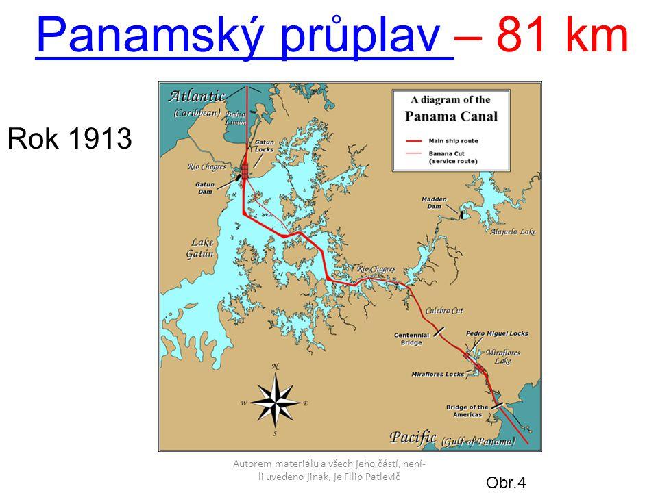 Autorem materiálu a všech jeho částí, není- li uvedeno jinak, je Filip Patlevič Panamský průplav Panamský průplav – 81 km Obr.4 Rok 1913